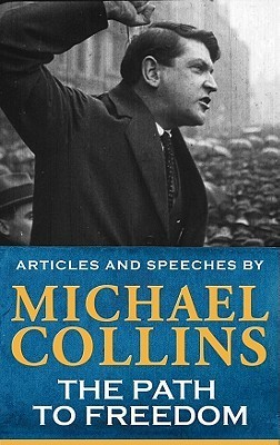 The Path to Freedom: Articles and Speeches  by  Michael   Collins