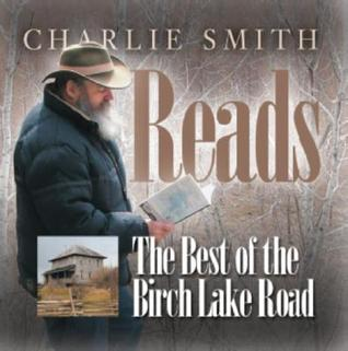 Charlie Smith Reads: The Best Of The Birch Lake Road Charlie Smith