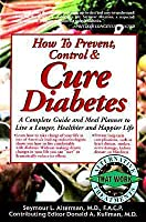 How to Prevent Control & Cure Diabetes: A Complete Guide and Meal Planner to Live a Longer, Healthier and Happier Life