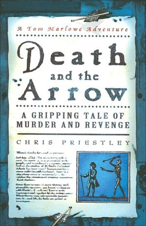 Death and the Arrow: A Gripping Tale of Murder and Revenge (Tom Marlowe Adventures, #1)  by  Chris Priestley