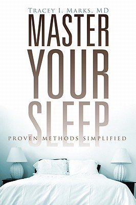Master Your Sleep: Proven Methods Simplified Tracey I. Marks