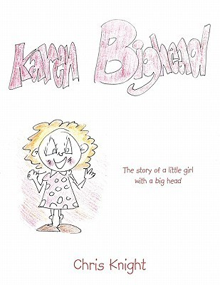 Karen Bighead: The Story of a Little Girl with a Big Head. Chris Knight