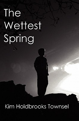 The Wettest Spring Kim Townsel