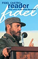 Fidel Castro Reader: Forty Years Of The Cuban Revolution