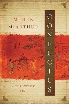 Confucius: A Throneless King  by  Meher McArthur