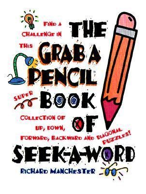 The New Grab a Pencil Book of Seek-A-Word  by  Richard B. Manchester