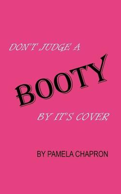 Dont Judge A Booty By Its Cover: The Blessing and The Curse Chapron Pamela Chapron