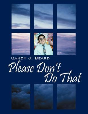 Please Dont Do That: A Story about Bullying Candy J. Beard