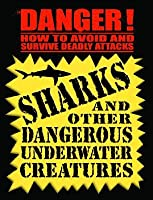 Sharks: And Other Dangerous Underwater Creatures