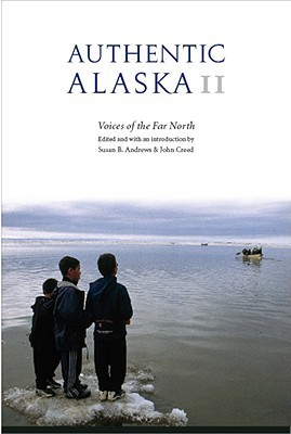 Authentic Alaska II: Voices of the Far North  by  Susan B. Andrews