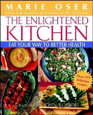 The Enlightened Kitchen: Eat Your Way to Better Health  by  Marie Oser