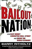 Bailout Nation: How Easy Money Corrupted Wall Street and Shook the World Economy