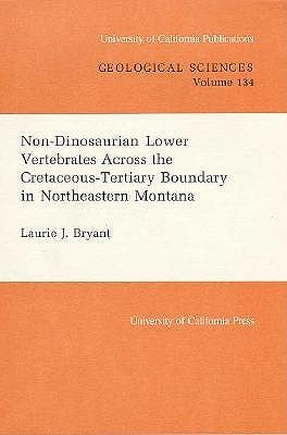 Non-Dionosaurian Lower Vertebrates Across the Cretaceous-Tertiary Boundary in Northeastern Montana Laurie J. Bryant