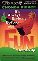 Its Always Darkest Before the Fun Comes Up
