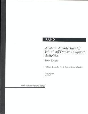 Analytic Architecture For Joint Staff Decision Support Activities: Final Report  by  W Schwabe