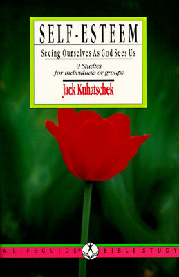 Self Esteem: Seeing Ourselves As God Sees Us  by  Jack Kuhatschek
