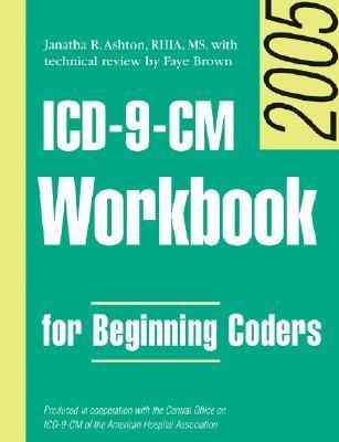 ICD-9-CM Workbook for Beginning Coders 2005, Without Answer Key Janatha R. Ashton