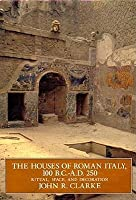 The Houses of Roman Italy 100 BC-AD 250: Ritual, Space & Decoration