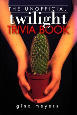 The Unofficial Twilight Trivia Book  by  Gina Meyers