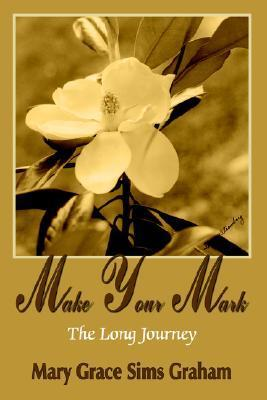 Make Your Mark  by  Mary Grace Sims Graham