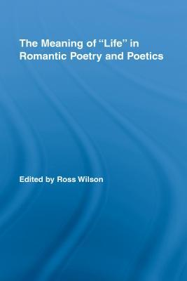 The Meaning Of Life In Romantic Poetry And Poetics Ross Wilson