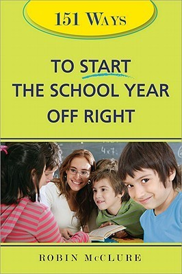 151 Ways to Start the School Year Off Right  by  Robin Mcclure