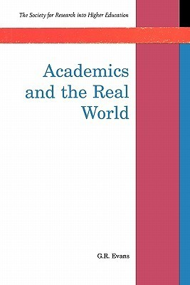Academics and the Real World G.R. Evans