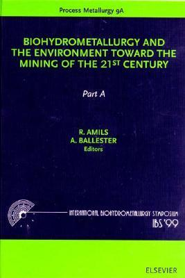 Biohydrometallurgy and the Environment Toward the Mining of the 21st Century  by  R. Amils
