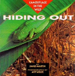 Hiding Out: Camouflage in the Wild James    Martin