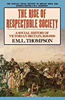 Rise Of Respectable Society: A Social History Of Victorian Britain