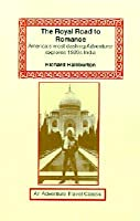The Royal Road to Romance: American's Most Dashing Adventurer Explores 1920s India (Adventure Travel Classics)