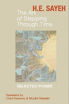 The Art of Stepping Through Time: Selected Poems of H.E. Sayeh  by  H.E. Sayeh