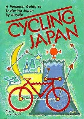 Cycling Japan: A Personal Guide to Exploring Japan  by  Bicycle by Bryan Harrell