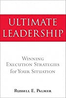 Ultimate Leadership: Winning Execution Strategies for Your Situation