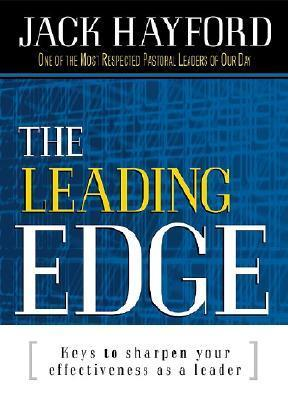 The Leading Edge:  40 Keys To Sharpen Your Effectiveness As A Leader  by  Jack W. Hayford