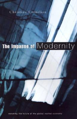 The Impasse Of Modernity: Debating The Future Of The Global Market Economy  by  Christian Comeliau