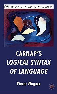 Carnaps Logical Syntax of Language  by  Pierre Wagner