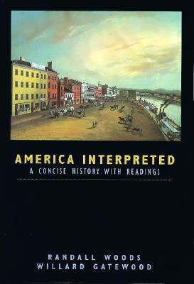 America Interpreted: A Concise History With Readings Randall Bennett Woods