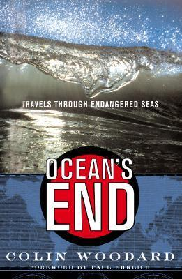Oceans End Travels Through Endangered Seas  by  Colin Woodard