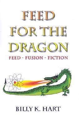 Feed for the Dragon Billy K. Hart