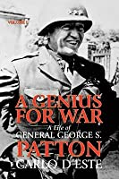 A Genius for War: A Life of General George S. Patton. Carlo D'Este