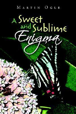 A Sweet and Sublime Enigma Martin Ogle