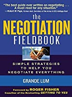The Negotiation Fieldbook: Simple Strategies to Help You Negotiate Everything