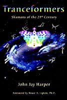 Tranceformers: Shamans of the 21st Century