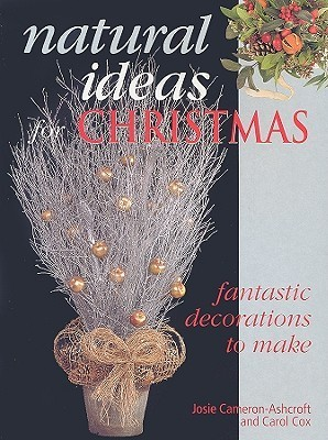 Natural Ideas for Christmas: Fantastic Decorations to Make Josie Cameron-Ashcroft