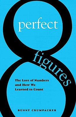 Perfect Figures: The Lore of Numbers and How We Learned to Count Bunny Crumpacker