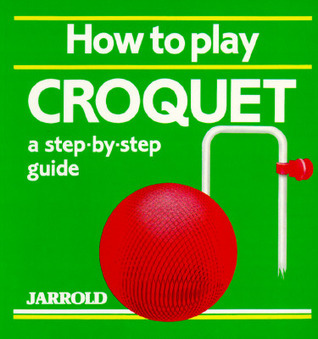 How to Play Croquet  by  Mike Shaw