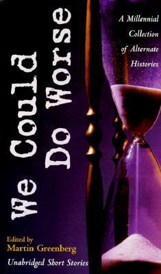 We Could Do Worse: A Millennial Collection of Alternate Histories  by  Harry Turtledove