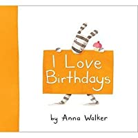 I Love Birthdays. by Anna Walker