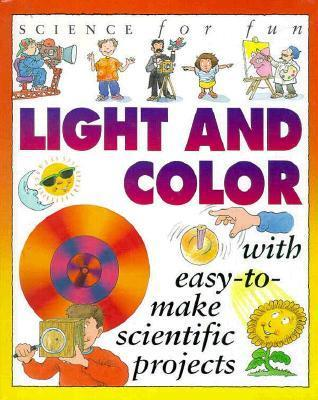 Light and Color: With Easy-to-Make Scientific Projects  by  Gary  Gibson